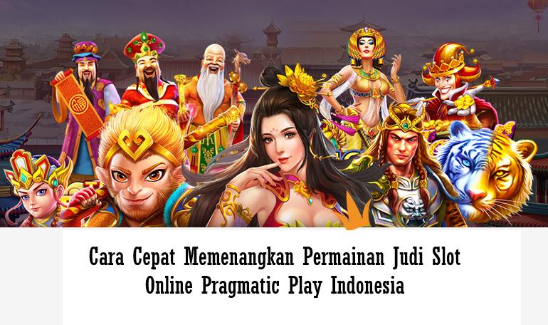 Cara Cepat Memenangkan Permainan Judi Slot Online Pragmatic Play Indonesia
