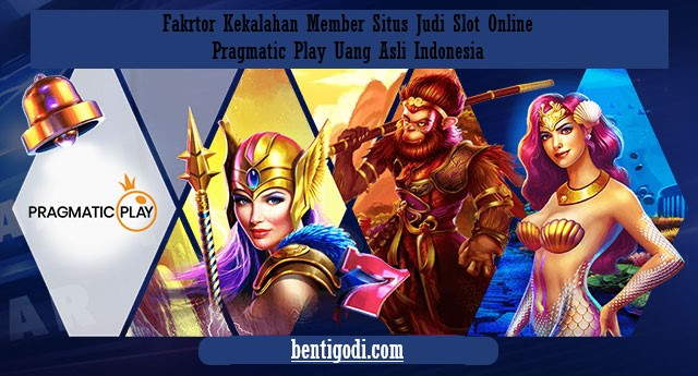 Fakrtor Kekalahan Member Situs Judi Slot Online Pragmatic Play Uang Asli Indonesia