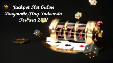 Jackpot Slot Online Pragmatic Play Indonesia Terbaru 2021
